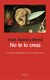 No te lo creas: La dudosa credibilidad de los dogmas de fe (Libros abiertos