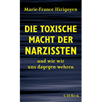 Die toxische Macht der Narzissten: und wie wir uns dagegen wehren (Beck Paperback 6377) (German Edition)