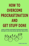 How to Overcome Procrastination and Get Stuff Done: Stop Laziness and Perfectionism with These Powerful Life Strategies (Become Proactive) (English Edition)