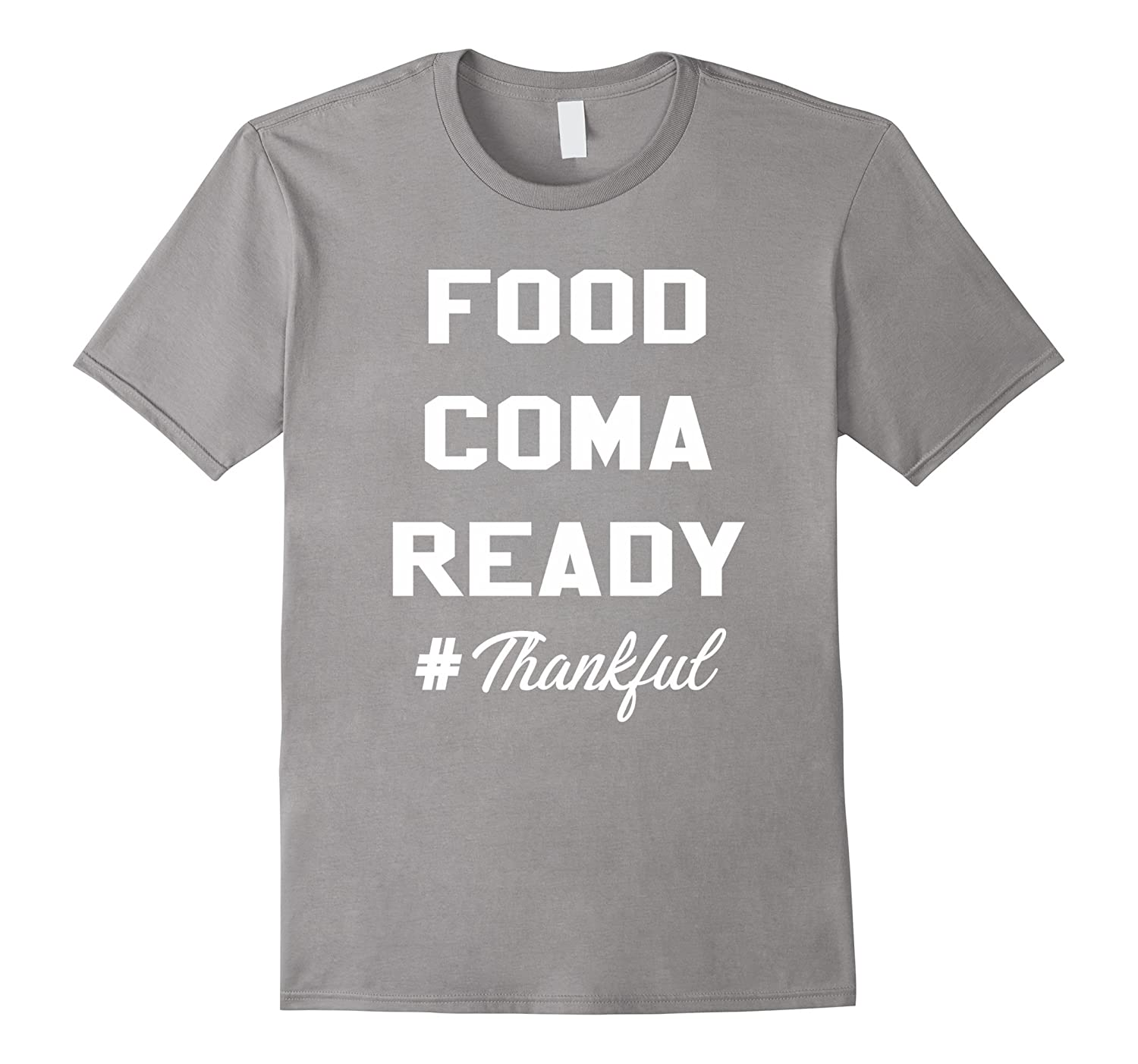 Food Coma Ready Funny Thanksgiving T Shirt Bn Banazatee