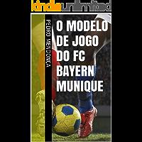 O Modelo de Jogo do FC Bayern Munique