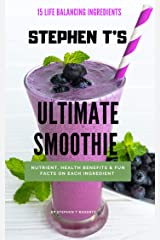 STEPHEN T'S  Ultimate Smoothie: Health, Nutrient benefits, and fun facts on all 15 ingredients Kindle Edition