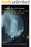 The Halls of the Fallen King (Beating Back the Darkness Book 2)