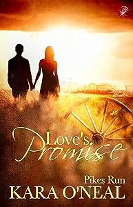 Love's Promise (Pikes Run, Book Six) (Historical Western Romance) by Kara O'Neal