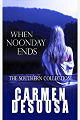 When Noonday Ends (The Southern Collection Book 4) Kindle Edition