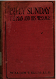 THE REAL BILLY SUNDAY: The Life and Work of REV. WILLIAM ASHLEY SUNDAY, D.D. The Baseball Evangelist