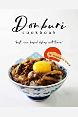 """Donburi Cookbook: """"Best Rice Based Dishes Out There"""" Kindle Edition"""