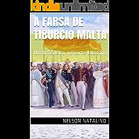 A Farsa de Tiburcio Malta: Um brasileiro na corte Lusitana (A dramaturgia de Nelson Natalino Livro 2)