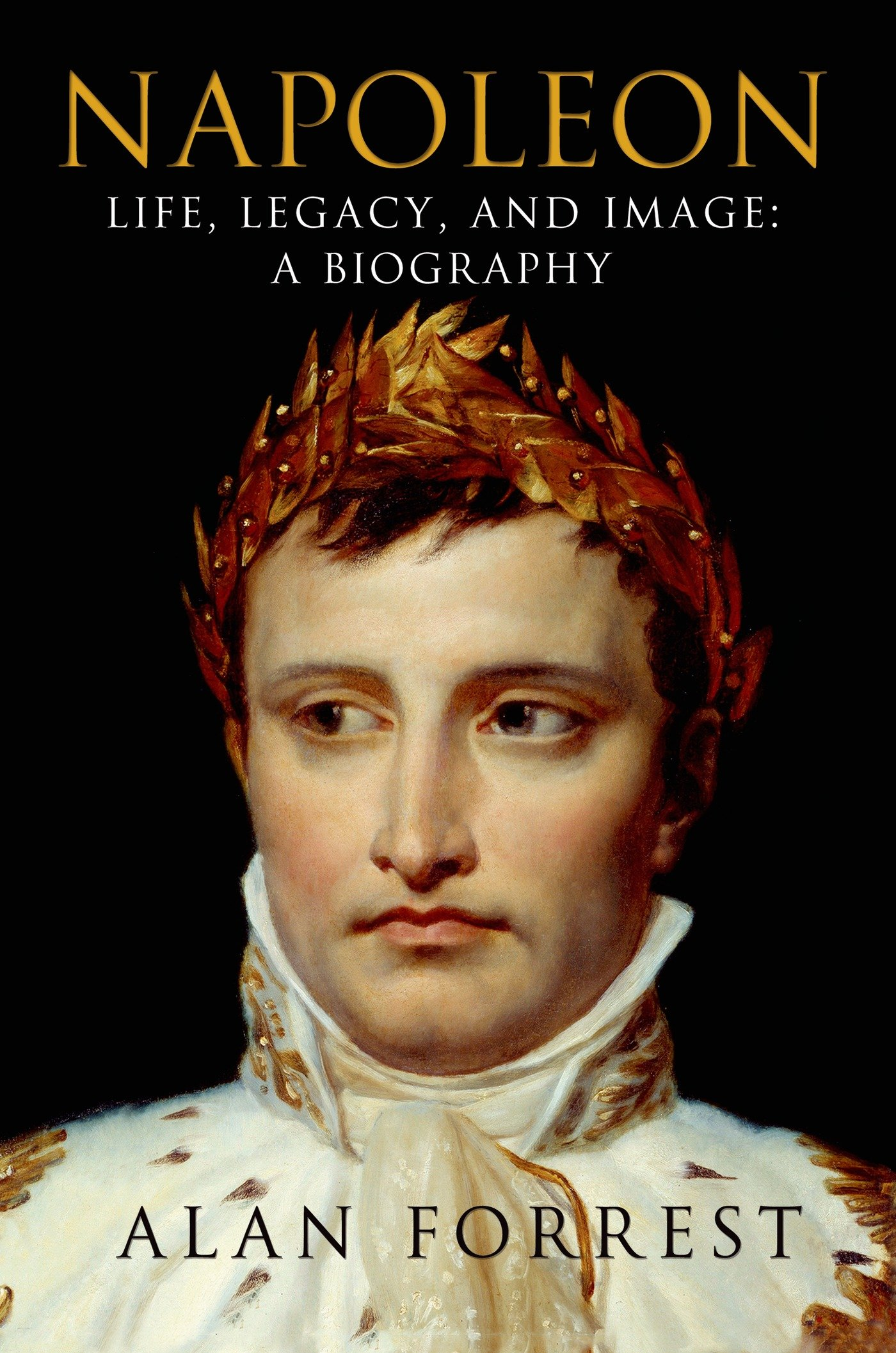 Napoleon: Life, Legacy, And Image: A Biography: Alan Forrest:  9781250038357: Books  Amazon