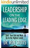 Leadership on the Leading Edge: Shift Your Life and Work Up to the Highest Levels