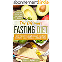 The Ultimate Fasting Diet: Simple Intermittent Fasting Strategies to Boost Weight Loss, Control Hunger, Fight Disease, and Slow Down Aging (Comes with 28 Easy and Delicious Recipes) (English Edition)