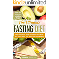 The Ultimate Fasting Diet: Simple Intermittent Fasting Strategies to Boost Weight Loss, Control Hunger, Fight Disease, and Slow Down Aging: (Comes with 28 Easy and Delicious Recipes)