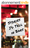 Stories I'd Tell in Bars (English Edition)