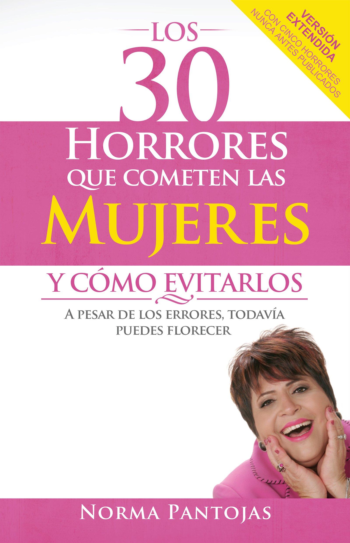 Los 30 horrores que cometen las mujeres y cómo evitarlos: A pesar de los errores, todavía puedes florecer (Spanish Edition) PDF