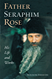 Father Seraphim Rose: His Life and Works (English Edition)