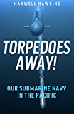 Torpedoes Away!: Our Submarine Navy in the Pacific