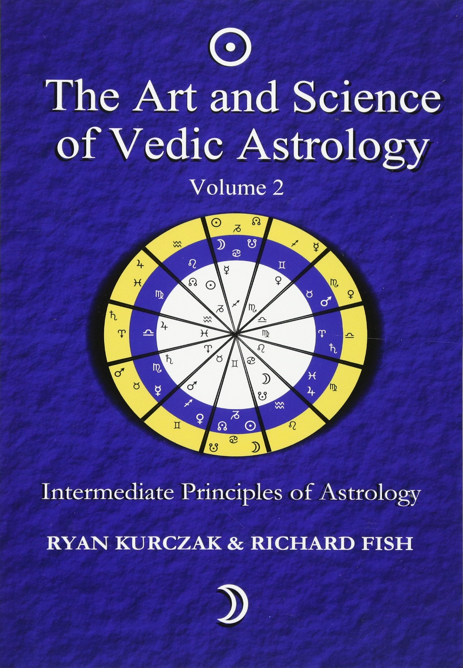 The Art and Science of Vedic Astrology Volume 2
