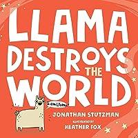 Llama Destroys the World (A Llama Book (1))