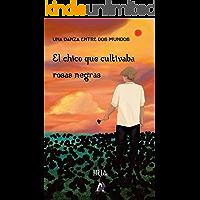 Una danza entre dos mundos: El chico que cultivaba rosas negras (Spanish Edition)