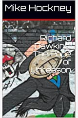 Richard Dawkins: The Pope of Unreason (The God Series Book 16) Kindle Edition