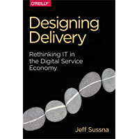 Designing Delivery: Rethinking IT in the Digital Service Economy (English Edition)