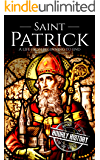 Saint Patrick: A Life From Beginning to End (Irish History Book 4)