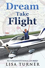 Dream Take Flight: An Unconventional Journey Kindle Edition