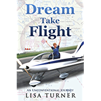Dream Take Flight: An Unconventional Journey (English Edition)