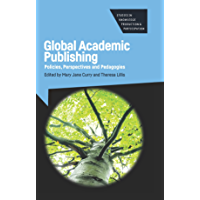 Global Academic Publishing: Policies, Perspectives and Pedagogies (Studies in Knowledge Production and Participation…