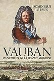 Vauban: L'inventeur de la France moderne