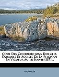 Code Des Contributions Directes, Douanes Et Accises de La Belgique En Vigueur Au 1r Janvier1871...