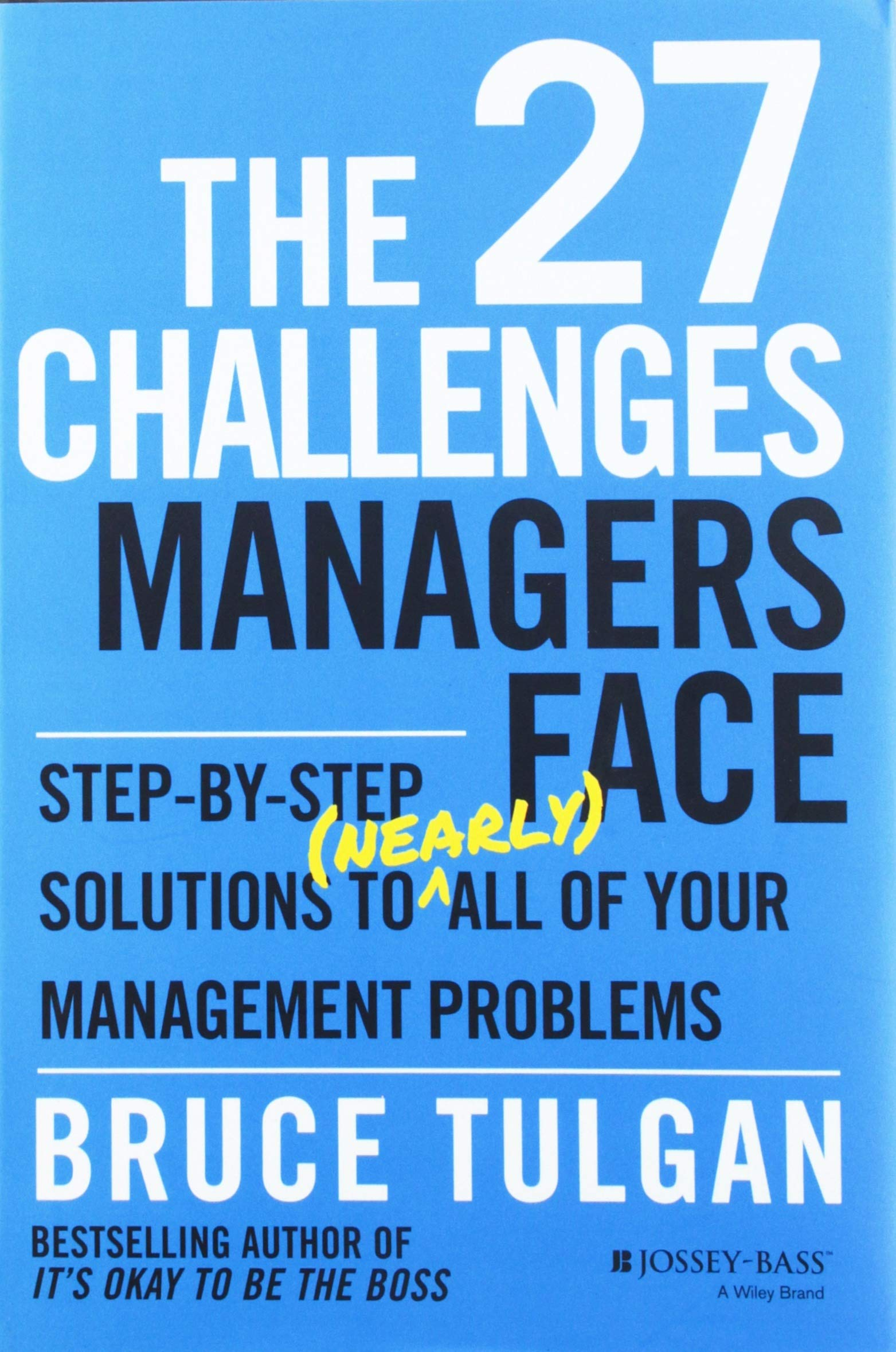 The 27 Challenges Managers Face: Step-by-Step Solutions to