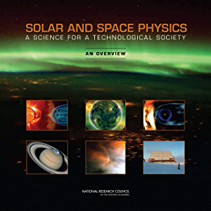 Solar and Space Physics: A Science for a Technological Society: An Overview