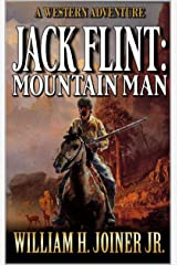 Jack Flint: Mountain Man: A Frontier Mountain Man Novel (A Jack Flint Mountain Man Western Book 1) Kindle Edition
