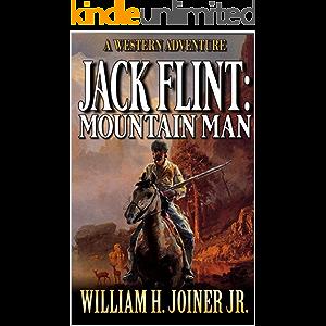 Jack Flint: Mountain Man: A Frontier Mountain Man Novel (A Jack Flint Mountain Man Western Book 1)