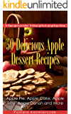 50 Delicious Apple Dessert Recipes – Apple Pie, Apple Cake, Apple Trifle, Apple Danish and More (The Ultimate Apple Desserts Cookbook – The Delicious Apple ... Recipes Collection 1) (English Edition)