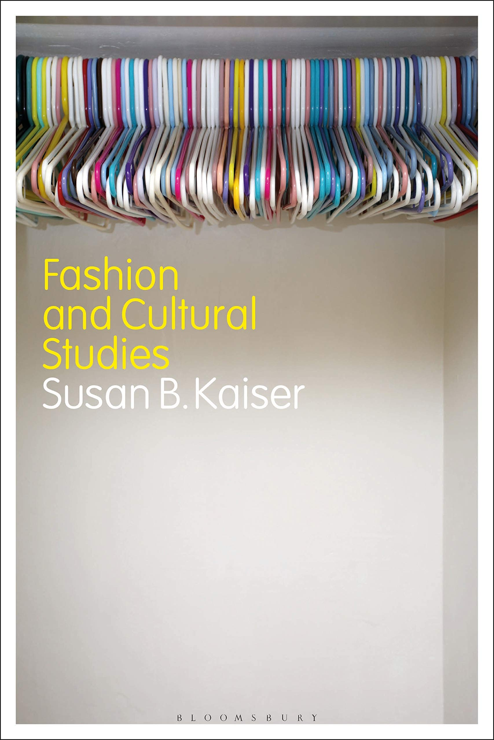 Fashion and Cultural Studies: Susan B. Kaiser: 9781350109605 ...