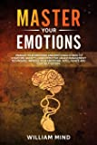 Master Your Emotions: Manage Your Emotions and Emotional Stress to Overcome Anxiety. Learn The Effective Anger Management Techniques. Improve Your ... and Your Self-Esteem. (Change Your Brain)
