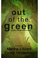 Out of the Green: Tales from Fairyland Kindle Edition