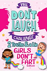The Don't Laugh Challenge Two Truths and a Lie - Girls Don't Fart Edition: An Interactive and Family-Friendly Trivia Game of Fact or Fiction for Silly ... 10, 11, 12 (Gift of Giggles Series Book 3) Kindle Edition