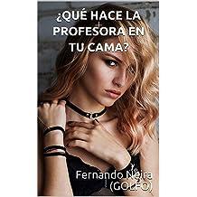¿QUÉ HACE LA PROFESORA EN TU CAMA? (Spanish Edition) Mar 26, 2019