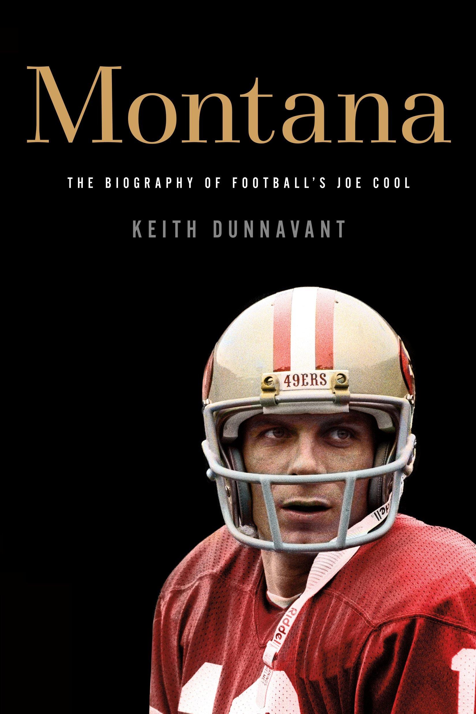 Montana: The Biography of Football's Joe Cool: Keith Dunnavant:  9781250017857: Amazon.com: Books