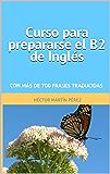 Curso para prepararse el B2 de inglés: Con más de 700 frases traducidas