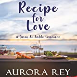 Recipe for Love: A Farm-to-Table Romance
