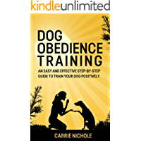 Dog training: Dog Obedience Training -An Easy and Effective Step-by-Step Guide to Train Your Dog Positively(Puppy training, Dog Training,Puppy training ... training books, Housebreaking your puppy)