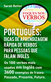 PORTUGUÊS: DICAS DE APRENDIZAGEM RÁPIDA DE VERBOS PARA PESSOAS QUE FALAM INGLÊS. : Os 100 verbos mais usados em Português com 3600 exemplos de frases: Passado, Presente, Futuro.