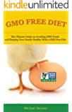 GMO Free Diet: The Ultimate Guide on Avoiding GMO Foods and keeping Your Family Healthy with a GMO Free Diet (GMO, Non GMO Diet, Non GMO Foods, Genetically Engineered Foods, Monsanto)