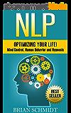 NLP: Optimizing Your Life! - Mind Control, Human Behavior and Hypnosis (NLP, Hypnosis) (English Edition)