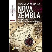 Overwintering op Nova Zembla: Willem Barentsz en de expeditie om de Noord