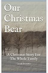 Our Christmas Bear: A Christmas Story For The Whole Family Kindle Edition
